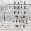 Who Needs Who by Dark Dark Dark – Album Review